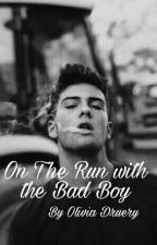 On The Run With The Bad Boy by OliviaDruery