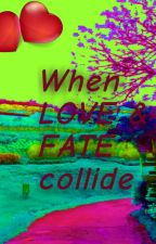When Love and Fate Collide (Complete) by IamJVir
