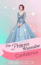 The Princess Wannabe- Confidence {Bk 2} by Skittlez101