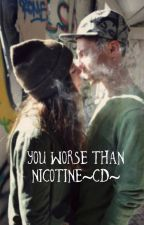 You're worse than nicotine|| CD by MartinaIsaia6