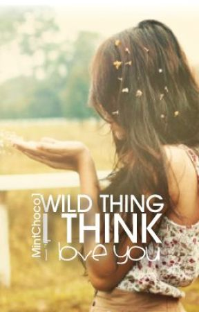 Wild Thing... I Think I Love You by ThingsAndBooks