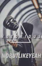 Notorious  by nobutlikeyeah