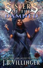 Sisters of the Damned (Book 4 of Acolytes) by JamesVillinger