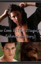 Your Love Is Like Magic(a Paul Lahote Love Story) by Bones98