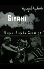 SİYAHI SEVDİM by aysegul_aydemrr