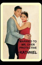 Married to MR.Over Possessive (KATHNIEL) by syeteka