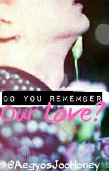 Do you Remember Our Love?-KH/WHxTú. (Terminado)