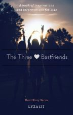 Three Best Friends (Completed) by LyZaOneTwoSeven