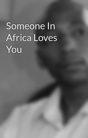 Someone In Africa Loves You