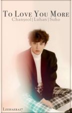 TO LOVE YOU MORE ( Chanyeol Fanfiction) by leehaera17