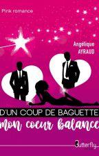 D'un Coup De Baguette Mon Coeur Balance by Angiewriter8113
