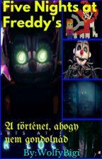 Five Nights At Freddy's: A Történet, ahogy nem gondolnád by WolfyBigi