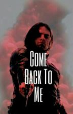 Come Back To Me by Bucky_Barnes1013