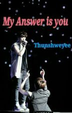 My Answer Is You 18+ by thunshweyee