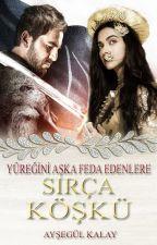SIRÇA KÖŞKÜ (YAKINDA) by ais_21