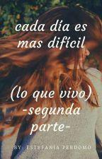 -Cada día es más difícil - segunda parte (Lo que vivo)  by estefania_Perdomo