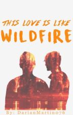 This Love Is Like Wildfire by sunshinedarian