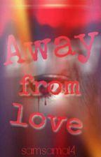 Away From Love by samsama14