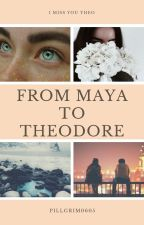 From Maya To Theodore by Pillgrim0605