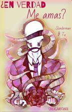 En verdad me amas?? (slenderman y tu ) by ChicaGamerDem511