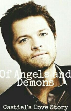 Of Angels and Demons - Castiel's Love Story by MultiFandomAccount0