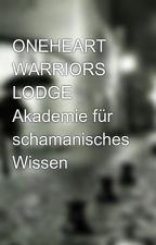 ONEHEART WARRIORS LODGE Akademie für schamanisches Wissen by shamanlight