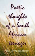 Poetic Thoughts Of A South African Teenager by LavenderKnight