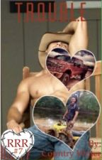 T.R.O.U.B.L.E: book 7 of the Triple R  by countryreb020