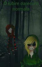 O iubire oarecum normala(Creepypasta FF.) by killing_Di