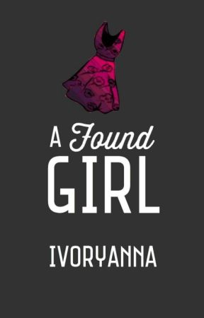 A Found Girl (currently writing) by IvoryAnna