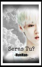Seras Tu? -HunHan- by ZiimeLu12