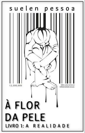 À Flor da Pele Livro1:A Realidade.  by suelenpessoa
