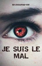 JE SUIS LE MAL. by Ineedyou-mg