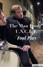 The Man From U.N.C.L.E: Foul Play by fruitygalaxies