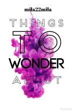 Things To Wonder About by mila22mila