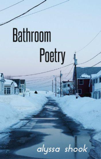 Bathroom Poetry AM Shook Wattpad - Bathroom poetry