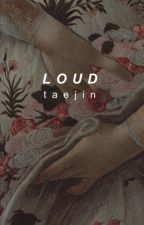 L O U D | taejin by danisnotinfires
