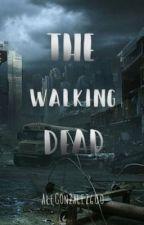 The Walking Dead (⚫Fanfiction⚫) by AleGonzalez600