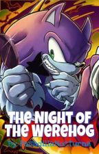The Night Of The Werehog (One-Shot) by PesadillaNocturna
