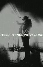 These Things We've Done (Sequel to Low) // Kellin Quinn  by gangstagilinsky