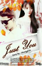 JUST YOU [COMPLETE] by Jihanluhan7