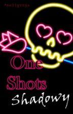One Shots Shadowy by nellyroja