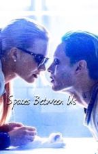 Spaces Between Us (A Jargot & Jarley fanfiction) by carebear1337