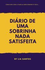 Diário De Uma Sobrinha Nada Satisfeita  by LiSantos018