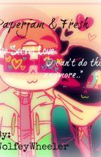 (Paperjam x Fresh) The Secret Love! *SLOW UPDATES* by ShiroIsMySpaceDaddy