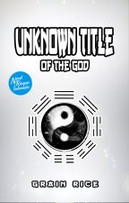 Unknown Title of The God by GrainRice