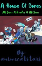 A House of Bones (All AU Sans x Reader) by animecatstars