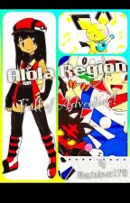Alola region full of adventures! by Pikachulover2748