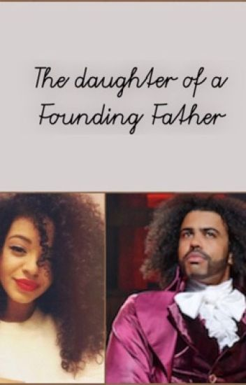 The Daughter Of A Founding Father Hamilton Fanfic -2710