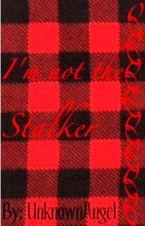 I'm not the Stalker by UnknownAngel